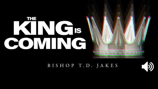 The King Is Coming | Audio |The Pacemaker Series by The Potter's House of Dallas, powered by Intelivideo