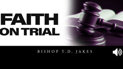 Instant Access to Faith On Trial | Audio | Bishop T. D. Jakes by The Potter's House of Dallas, powered by Intelivideo