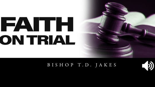 Faith On Trial | Audio | Bishop T. D. Jakes by The Potter's House of Dallas