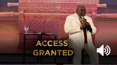 Instant Access to Access Granted AUDIO from the Gospel Hidden In The Tent Series by The Potter's House of Dallas, powered by Intelivideo