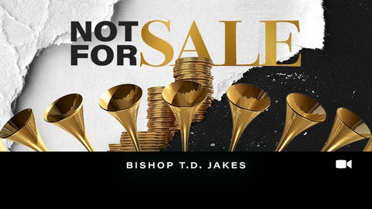 It's Not For Sale | Bishop T.D. Jakes | Video by The Potter's House of Dallas