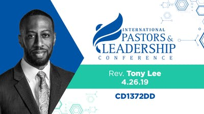 IPL 2019  Rev. Tony Lee | Church For A Radical Age | Audio by The Potter's House of Dallas