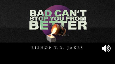 Bad Can't Stop You From Better | Bishop T.D. Jakes | Audio by The Potter's House of Dallas