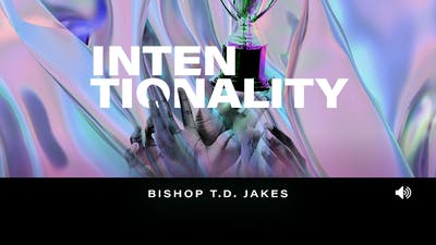 Intentionality | Bishop T.D. Jakes | Audio by The Potter's House of Dallas