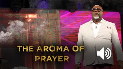The Aroma of Prayer AUDIO from the Gospel Hidden in the Tent Series by The Potter's House of Dallas