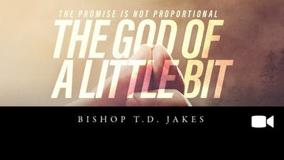 The God Of A Little Bit Bishop T.D. Jakes Video by The Potter's House of Dallas