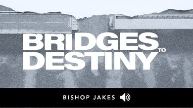 Bridges to Destiny | The Pacemaker Series | Audio by The Potter's House of Dallas