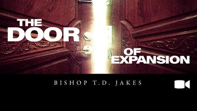 Instant Access to The Door of Expansion | Video | Bishop T.D. Jakes by The Potter's House of Dallas, powered by Intelivideo