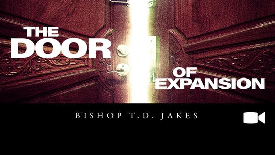 The Door of Expansion | Video | Bishop T.D. Jakes by The Potter's House of Dallas