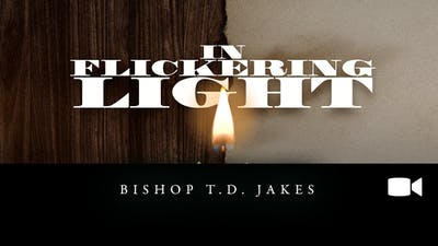 In Flickering Light | Bishop T.D. Jakes | Video by The Potter's House of Dallas
