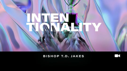 Intentionality | Bishop T.D. Jakes | Video by The Potter's House of Dallas