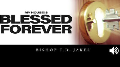 Instant Access to My House is Blessed Forever | Audio | Bishop Tudor Bismark by The Potter's House of Dallas, powered by Intelivideo