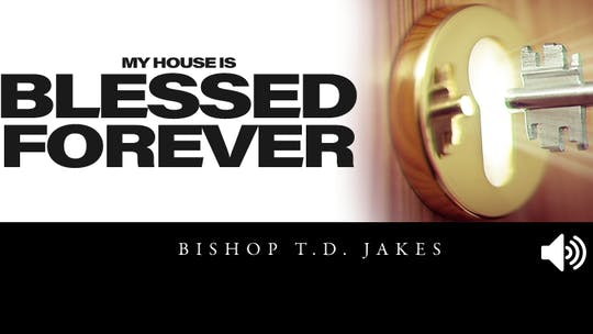 My House is Blessed Forever | Audio | Bishop Tudor Bismark by The Potter's House of Dallas