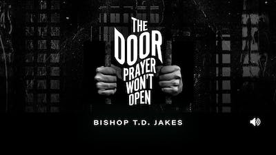 The Door Prayer Won't Open Bishop T.D. Jakes Audio by The Potter's House of Dallas