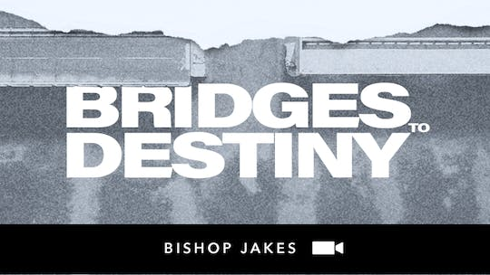 Bridges to Destiny | Video | The Pacemaker Series by The Potter's House of Dallas, powered by Intelivideo