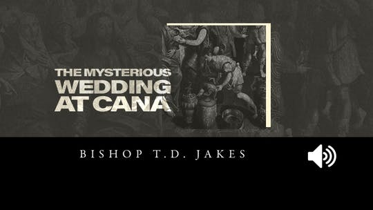 The Mysterious Wedding at Cana Bishop T.D. Jakes Video by The Potter's House of Dallas, powered by Intelivideo