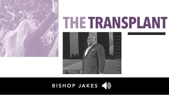 The Transplant | Audio | The Pacemaker Series by The Potter's House of Dallas, powered by Intelivideo