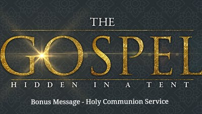 Holy Communion - Bonus Message from The Gospel Hidden In The Tent Series by The Potter's House of Dallas