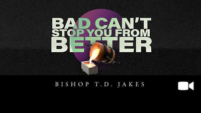 Bad Can't Stop You From Better | Bishop T.D. Jakes | Video by The Potter's House of Dallas