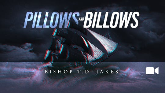 Pillows and Billows | Bishop T.D. Jakes | Video by The Potter's House of Dallas