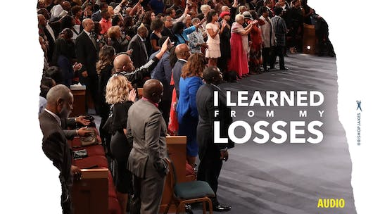 I Learned From My Losses | Bishop T.D. Jakes | Audio by The Potter's House of Dallas