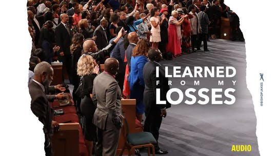 I Learned From My Losses -Audio by The Potter's House of Dallas, powered by Intelivideo