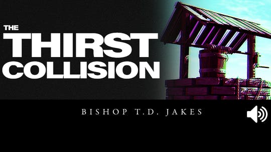 The Thirst Collision | Audio | The Pacemaker Series by The Potter's House of Dallas, powered by Intelivideo