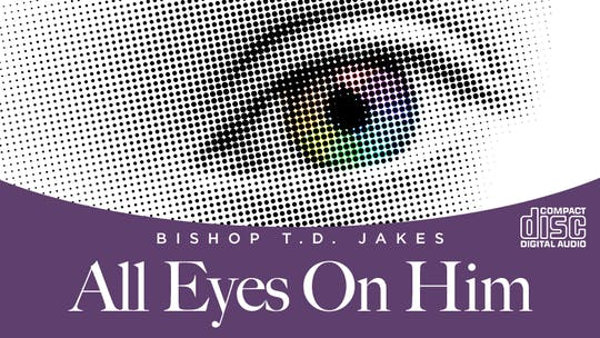 Instant Access to All Eyes On Him Audio Series by The Potter's House of Dallas, powered by Intelivideo