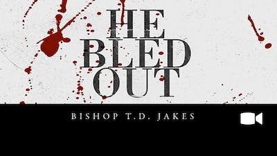 He Bled Out | Bishop T.D. Jakes | Video by The Potter's House of Dallas