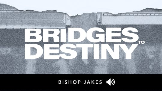 Bridges to Destiny | Audio | The Pacemaker Series by The Potter's House of Dallas, powered by Intelivideo