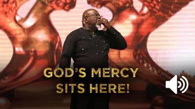 God's Mercy Sits Here AUDIO from the Gospel Hidden In A Tent Series by The Potter's House of Dallas
