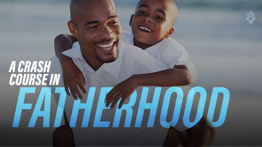 A Crash Course In Fatherhood by The Potter's House of Dallas
