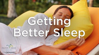 Getting Better Sleep by Hilton Head Health ONDEMAND