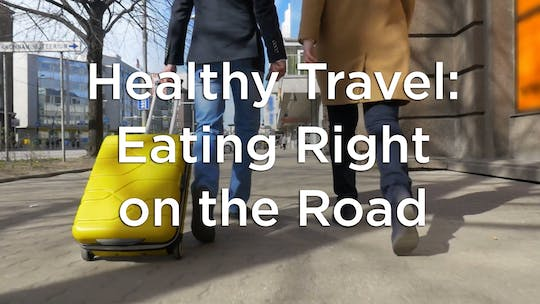 Healthy Travel: Eating on the Road by Hilton Head Health ONDEMAND