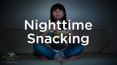 Curbing Nighttime Snacking by Hilton Head Health ONDEMAND