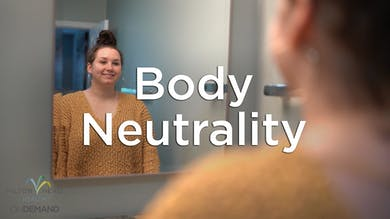 Body Neutrality: The Key to Improving Body Image by Hilton Head Health ONDEMAND