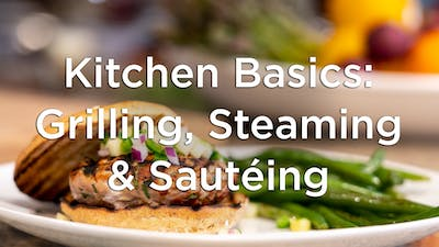 Kitchen Basics: Grilling, Steaming, and Sautéing by Hilton Head Health ONDEMAND