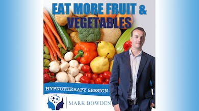 1. Eat More Fruit & Vegetables - Introduction by Mark Bowden Ltd
