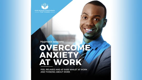 Overcome Anxiety at Work by Mark Bowden Ltd, powered by Intelivideo