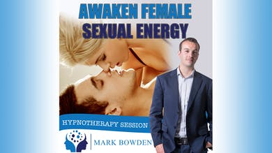 3. Awaken Female Sexual Energy - Bedtime Recording by Mark Bowden Ltd