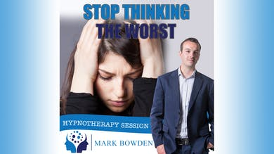 3. Stop Thinking The Worst - Bedtime Recording by Mark Bowden Ltd
