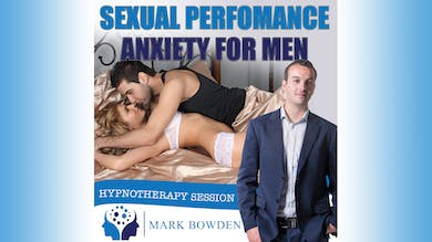 2. Sexual Performance Anxiety - Daytime Recording by Mark Bowden Ltd