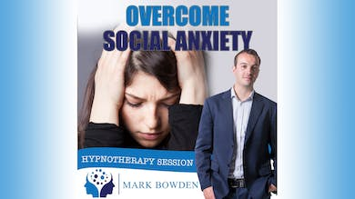 3. Overcome Social Anxiety - Bedtime Recording by Mark Bowden Ltd
