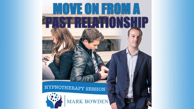 3. Move On From A Past Relationship - Bedtime Recording by Mark Bowden Ltd