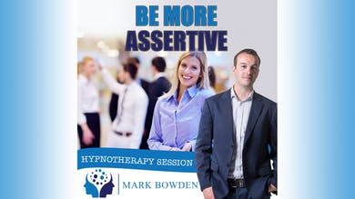 3. Be More Assertive - Bedtime Recording by Mark Bowden Ltd