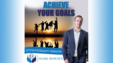 3. Achieve Your Goals - Bedtime Recording by Mark Bowden Ltd