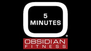 5 Minutes by Obsidian Fitness