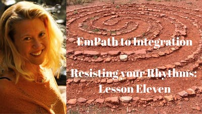 Instant Access to Module 13 - Resisting your Rhythms: Lesson Eleven | EmPath to Integration Course by Awoken TV, powered by Intelivideo