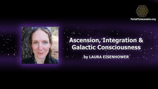 Get access to Laura Eisenhower Ascension, Integration & Galactic Consciousness (Portal To Ascension) by Awoken TV