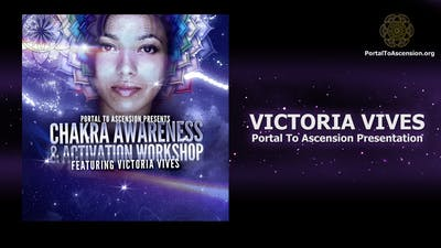 Chakra Awareness and Activation Workshop - Victoria Vives (Portal To Ascension Presentation) by Awoken TV
